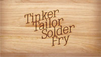 Tinker, Tailor, Solder, Fry